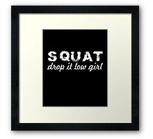 SQUAT drop it low girl awesome gym motivation funny t-shirt Framed Print