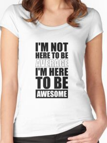 I'm Not Here to Be Average I'm Here to Be Awesome - Gym Inspirational Quotes Women's Fitted Scoop T-Shirt