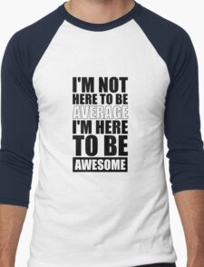 I'm Not Here to Be Average I'm Here to Be Awesome - Gym Inspirational Quotes Men's Baseball ¾ T-Shirt