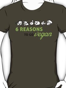 6 reasons to go vegan T-Shirt