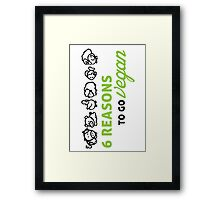 6 reasons to go vegan Framed Print