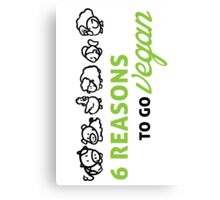 6 reasons to go vegan Canvas Print