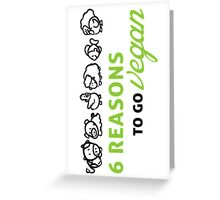 6 reasons to go vegan Greeting Card