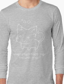 What Greater Gift Than The Love of Cat? Long Sleeve T-Shirt