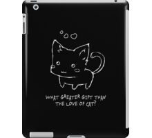 What Greater Gift Than The Love of Cat? iPad Case/Skin