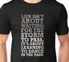Life isn't about Waitin for the storm to pass. It's about Learning to Dance in the Rain Unisex T-Shirt