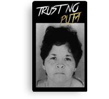 Trust No Puta Canvas Print