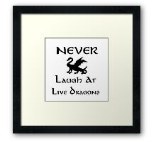 Never Laugh at Live Dragons (Black) Framed Print