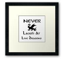Never Laugh at Live Dragons (Black) Framed Print