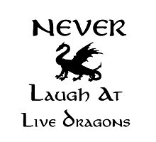 Never Laugh at Live Dragons (Black) Photographic Print