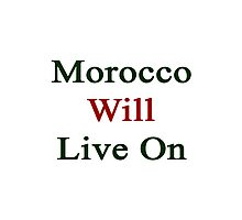 Morocco Will Live On Photographic Print