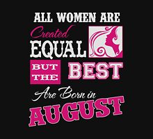 Mom - All Women Are Created Equal But The Best Are Born In August Unisex T-Shirt