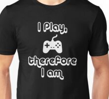 I Play, therefore I am Unisex T-Shirt