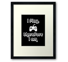 I Play, therefore I am Framed Print
