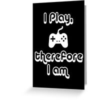 I Play, therefore I am Greeting Card