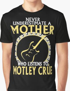 Mother - Never Underestimate Mother Who Listen To Motley Crue Graphic T-Shirt