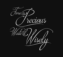 Time is Precious Waste it Wisely Unisex T-Shirt