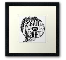 Sail not Drift Framed Print
