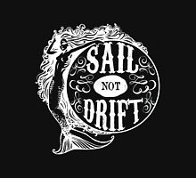 Sail not Drift  Unisex T-Shirt