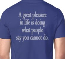 PLEASURE, A great pleasure in life is doing what people say you cannot do. Unisex T-Shirt