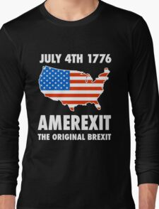 Amerexit The Original Brexit T-Shirt Long Sleeve T-Shirt