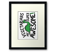 Vegetarians are super awesome! Framed Print