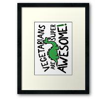 Vegetarians are super awesome! Framed Print