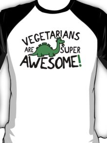 Vegetarians are super awesome! T-Shirt