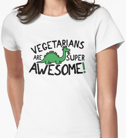 Vegetarians are super awesome! Womens Fitted T-Shirt