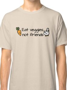 Eat veggies not friends Classic T-Shirt