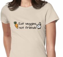 Eat veggies not friends Womens Fitted T-Shirt