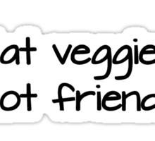 Eat veggies not friends Sticker
