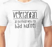Vegetarian - an old indian word for bad hunter Unisex T-Shirt