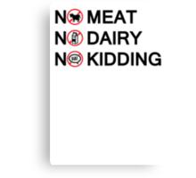 Vegan: no meat, no dairy, no kidding! Canvas Print