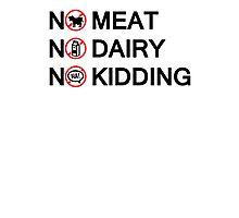 Vegan: no meat, no dairy, no kidding! Photographic Print