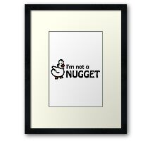 I'm not a nugget Framed Print