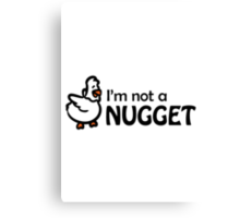 I'm not a nugget Canvas Print