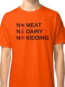 Vegan: no meat, no dairy, no kidding! Classic T-Shirt