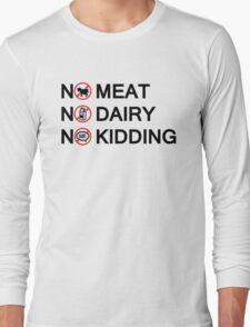 Vegan: no meat, no dairy, no kidding! Long Sleeve T-Shirt