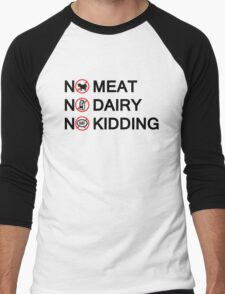 Vegan: no meat, no dairy, no kidding! Men's Baseball ¾ T-Shirt