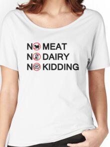 Vegan: no meat, no dairy, no kidding! Women's Relaxed Fit T-Shirt