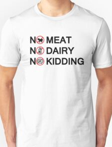 Vegan: no meat, no dairy, no kidding! Unisex T-Shirt