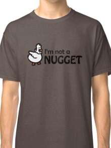 I'm not a nugget Classic T-Shirt