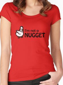 I'm not a nugget Women's Fitted Scoop T-Shirt