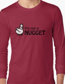 I'm not a nugget Long Sleeve T-Shirt