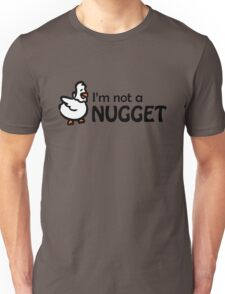 I'm not a nugget Unisex T-Shirt
