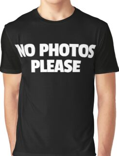 No Photos Please Funny Quote Graphic T-Shirt