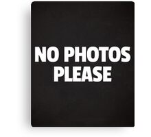 No Photos Please Funny Quote Canvas Print