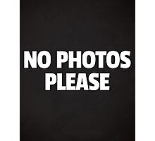 No Photos Please Funny Quote Photographic Print