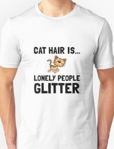 Cat Hair Lonely People Glitter Unisex T-Shirt
